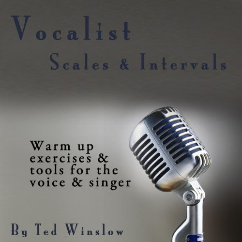 Vocalist Scales & Intervals: Warm Up Exercises & Tools for the Voice & Singer