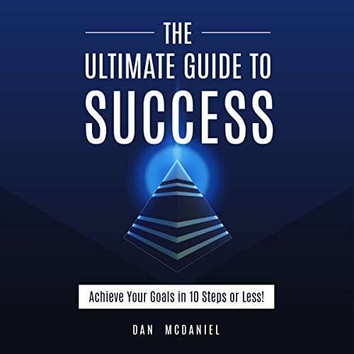 The Ultimate Guide to Success: How to Achieve Your Goals in 10 Steps or Less audiobook cover art