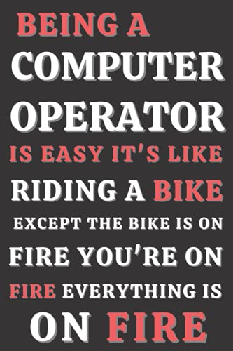 Being A Computer Operator IS Easy it's like riding a bike: Notebook for Computer Operator. Computer Operator journal,Computer Operator funny Notebook