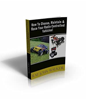 How To Choose Maintain & Race Your Radio Controlled Vehicles!