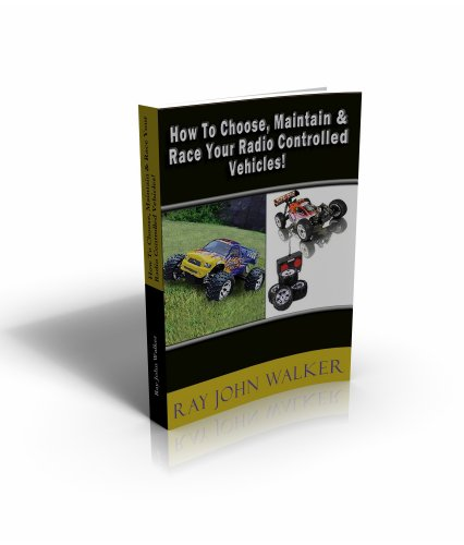 How To Choose, Maintain & Race Your Radio Controlled Vehicles!