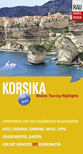 Korsika: Mobile Touring Highlights. Reiseführer für individuelle Touren mit Auto, Wohnmobil und Motorrad, GPS-Koordinaten