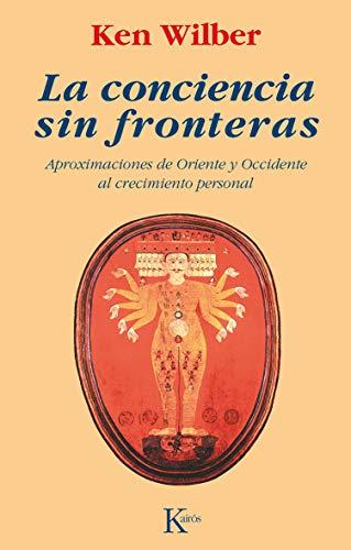 La conciencia sin fronteras: Aproximaciones de Oriente y Occidente al crecimiento personal (Sabiduría Perenne)