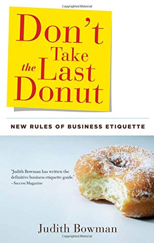 Compare Textbook Prices for Don't Take the Last Donut: New Rules of Business Etiquette Second Edition ISBN 9781601630872 by Bowman, Judith