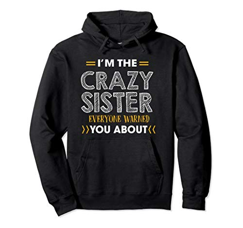 Schwester I'm The Crazy Sister Everyone Warned You About Pullover Hoodie