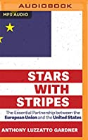 Stars With Stripes: The Essential Partnership Between the United States and the European Union