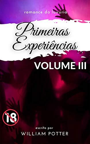 romance da luxúria: primeiras experiências: VOLUME 3 (romance da luxúria: primeiras experiências (collection)) (Portuguese Edition)