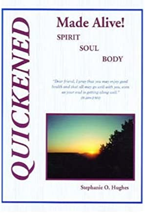 ({QUICKENED MADE ALIVE!: SPIRIT, SOUL, BODY}) [{ By (author) Stephanie O. Hughes }] on [November, 2002]