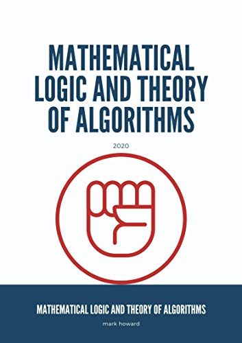 MATHEMATICAL LOGIC AND THEORY OF ALGORITHMS (English Edition)