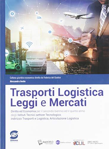 Trasporti logistica leggi e mercati. Diritto ed economia. Per il secondo biennio ed il quinto anno dei nuovi Ist. tecnici settore tecnologico, ... logistica. Con e-book. Con espansione online