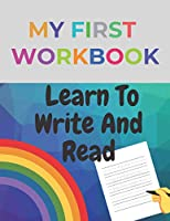 My First Workbook Learn To Write And Read: My First Writing Workbook Complete Alphabet✅An Exercise For Kids With Pen Control, Line Tracing, Each Letter Is Accompanied By a Picture With To Help You Remember The Letters,Kindergarten and Kids Ages 3-5