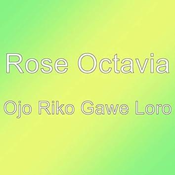 Ojo Riko Gawe Loro
