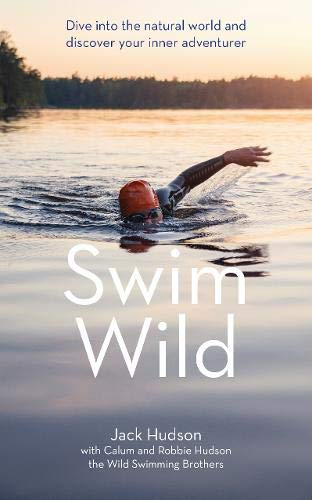Swim Wild: Dive into the natural world and discover your inner adventurer