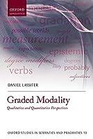 Graded Modality: Qualitative and Quantitative Perspectives (Oxford Studies in Semantics and Pragmatics)