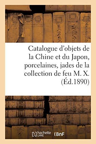 Catalogue d'objets de la Chine et du Japon, porcelaines, jades, brûle-parfums: en émail cloisonné, objets variés de la collection de feu M. X.