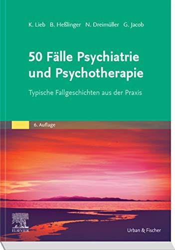 50 Fälle Psychiatrie und Psychotherapie eBook: Typische Fallgeschichten aus der Praxis