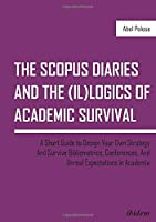The Scopus Diaries and the (Il)logics of Academic Survival: A Short Guide to Design Your Own Strategy and Survive Bibliometrics, Conferences, and Unreal Expectations in Academia