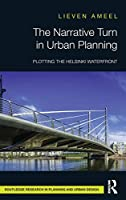 The Narrative Turn in Urban Planning: Plotting the Helsinki Waterfront (Routledge Research in Planning)