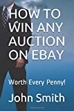 HOW TO WIN ANY AUCTION ON EBAY: Worth Every Penny!