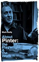 About Pinter: The Playwright and the Work (About--)