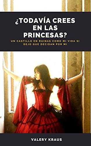 ¿Todavía crees en las princesas?: Un castillo en ruinas como mi vida si dejo que decidan por mi