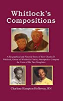 Whitlock's Compositions: A Biographical and Pictorial Story of How Charles D. Whitlock, Owner of Whitlock's Florist, Attempted to Compose the Lives of His Two Daughters