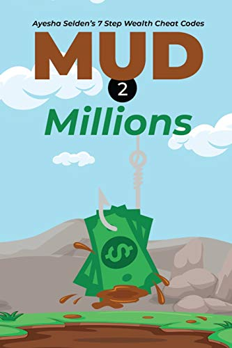 Mud 2 Millions: Ayesha Selden's 7 Step Wealth Cheat Codes