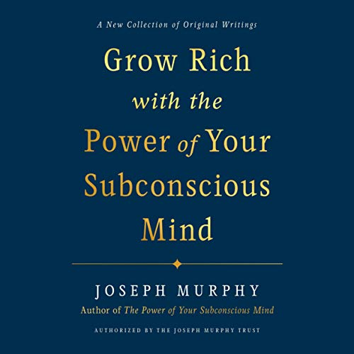 Grow Rich with the Power of Your Subconscious Mind (Audible Audio Edition)