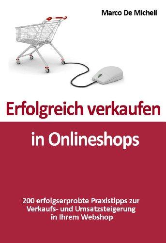 Erfolgreich verkaufen in Online-Shops: Erfolgserprobte Praxistipps zur Verkaufs- und Umsatzsteigerung Ihres Webshops