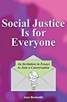Social Justice Is for Everyone: An Invitation in Essays to Join a Conversation