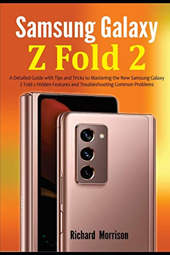 Samsung Galaxy Z Fold 2: A Detailed Guide with Tips and Tricks to Mastering the New Samsung Galaxy Z Fold 2 Hidden Features and Troubleshooting Common Problems