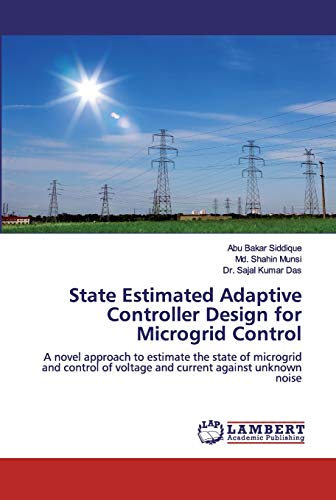 State Estimated Adaptive Controller Design for Microgrid Control: A novel approach to estimate the state of microgrid and control of voltage and current against unknown noise