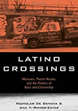 Latino Crossings: Mexicans, Puerto Ricans, and the Politics of Race and Citizenship: Mexicans, Puerto Ricans and the Politics of Race and Citizenship