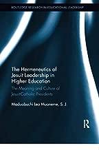 The Hermeneutics of Jesuit Leadership in Higher Education (Routledge Research in Educational Leadership)