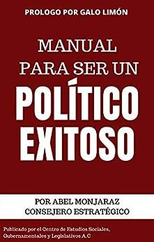 Manual para ser un Político Exitoso: 9 Elementos para que tu Carrera Política Crezca de [Abel Monjaraz Alemán, Galo Limón]