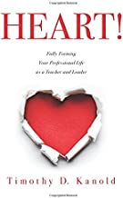 HEART!: Fully Forming Your Professional Life as a Teacher and Leader (Support Your Passion for the Teaching Profession and Become a More Effective Educator)