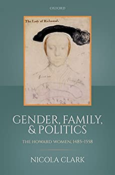Gender, Family, and Politics: The Howard Women, 1485-1558 by [Nicola Clark]