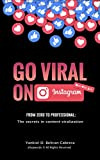 Go Viral on Instagram: Learn from scratch to professional how to viralize your content on Instagram, gain organic followers, influence and monetize. ( English Edition )