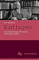 Karl Jaspers: Arzt, Psychologe, Philosoph, politischer Denker