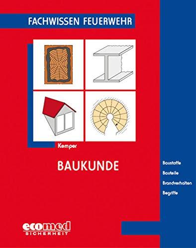 Baukunde: Baustoffe - Bauteile - Brandverhalten - Begriffe (Fachwissen Feuerwehr)