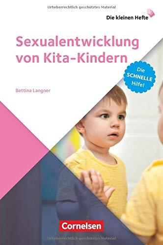 Die kleinen Hefte: Sexualentwicklung von Kita-Kindern: Die schnelle Hilfe!. Ratgeber