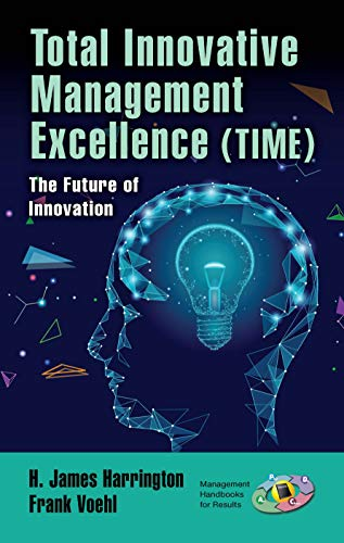 Total Innovative Management Excellence (TIME): The Future of Innovation (Management Handbooks for Results)