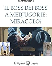 Il boss dei boss a Medjugorje: miracolo?