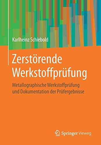 Zerstörende Werkstoffprüfung: Metallographische Werkstoffprüfung und Dokumentation der Prüfergebnisse