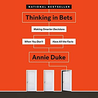 Thinking in Bets     Making Smarter Decisions When You Don't Have All the Facts              By:                                                                                                                                 Annie Duke                               Narrated by:                                                                                                                                 Annie Duke                      Length: 6 hrs and 50 mins     128 ratings     Overall 4.2