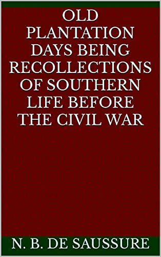 Old Plantation Days Being Recollections of Southern Life Before the Civil War (English Edition)