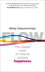 Flow: The Psychology of Happiness: The Classic Work on How to Achieve Happiness by Mihaly Csikszentmihalyi