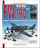 Focke Wulf FW 190A/F - Montage, transformation, peinture, décoration de Pedro Andrada Berlana,Eduardo Soler Flors,Alfonso Martinez Berlana ( 1 avril 2006 )