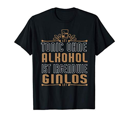 Tonic Ohne Alkohol ist Irgendwie Ginlos Spruch Gin Cocktail T-Shirt