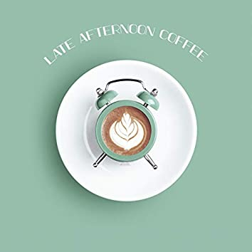 Late Afternoon Coffee - Gentle Jazz That Will Be Perfect as a Background to Meet in a Cafe with a Friend